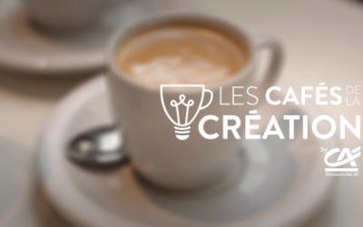 Cafés de la création 2020 : le rendez-vous incontournable des entrepreneurs