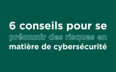 6 conseils pour se prémunir des risques en matière de cybersécurité