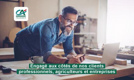 Le Crédit Agricole Toulouse 31 engagé aux côtés de ses clients professionnels, agriculteurs et entreprises